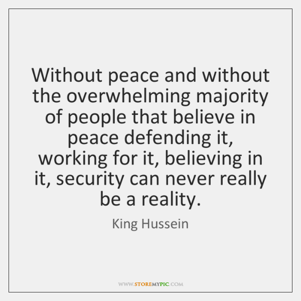 Without peace and without the overwhelming majority of people that believe in ...