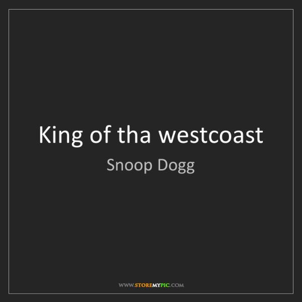 Snoop Dogg: King of tha westcoast