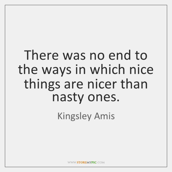 There was no end to the ways in which nice things are ...