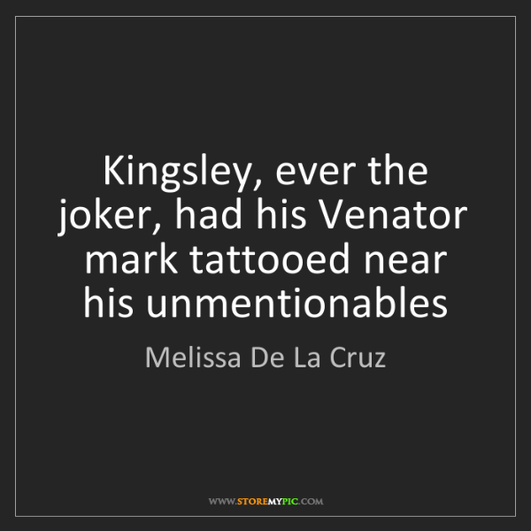 Melissa De La Cruz: Kingsley, ever the joker, had his Venator mark tattooed...