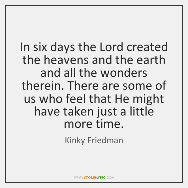 In six days the Lord created the heavens and the earth and ...