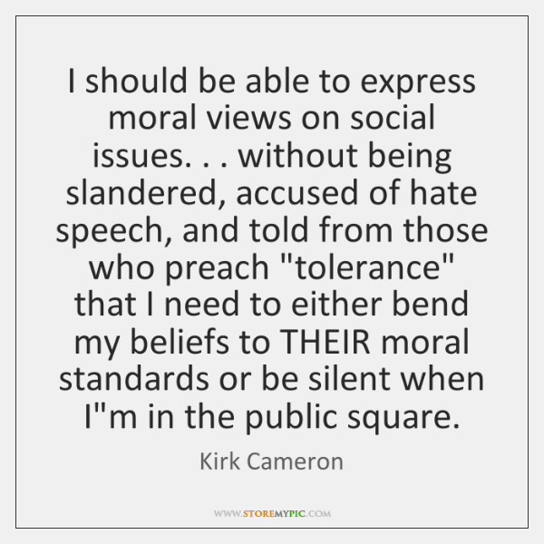 I should be able to express moral views on social issues. . . without ...