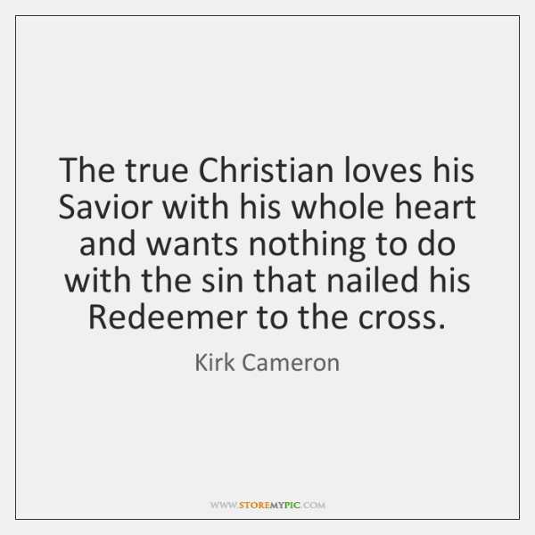 The true Christian loves his Savior with his whole heart and wants ...