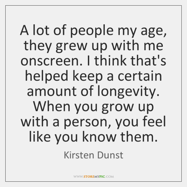 A lot of people my age, they grew up with me onscreen. ...
