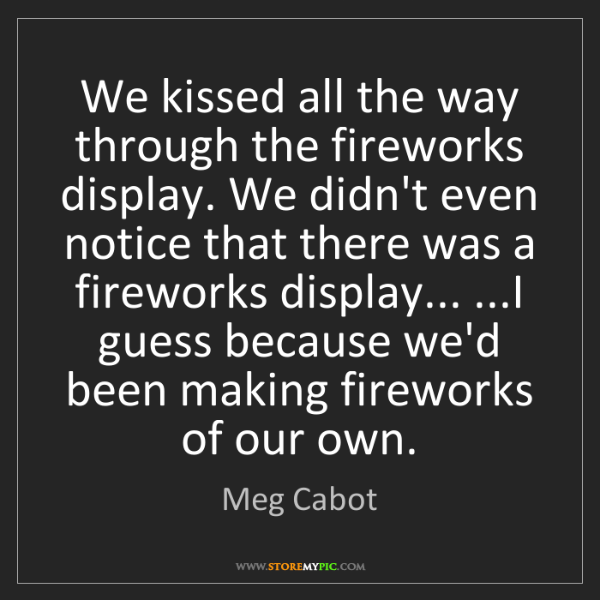 Meg Cabot: We kissed all the way through the fireworks display....
