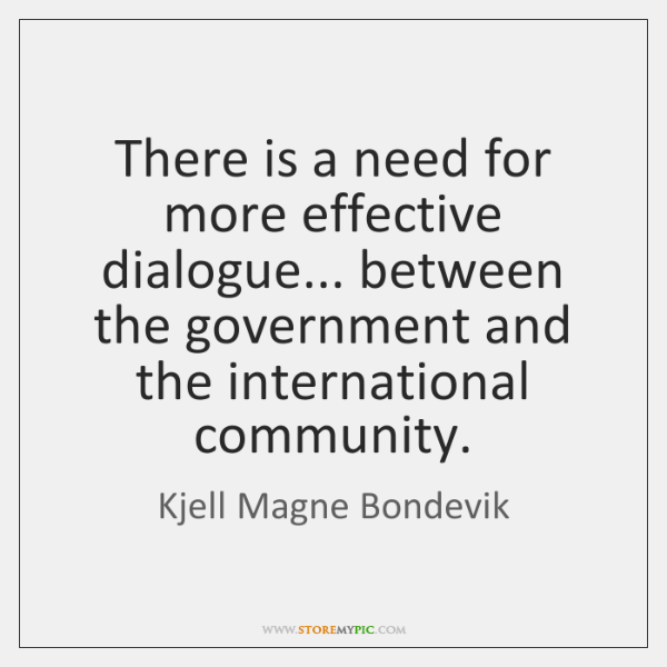 There is a need for more effective dialogue... between the government and ...