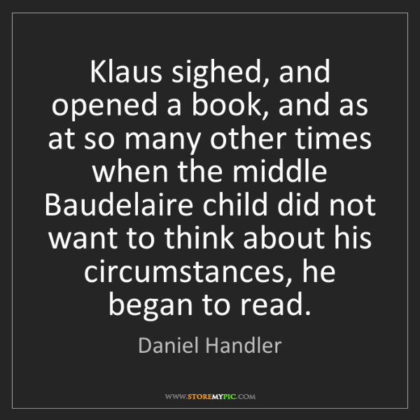 Daniel Handler: Klaus sighed, and opened a book, and as at so many other...