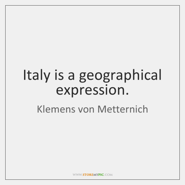 Italy is a geographical expression.