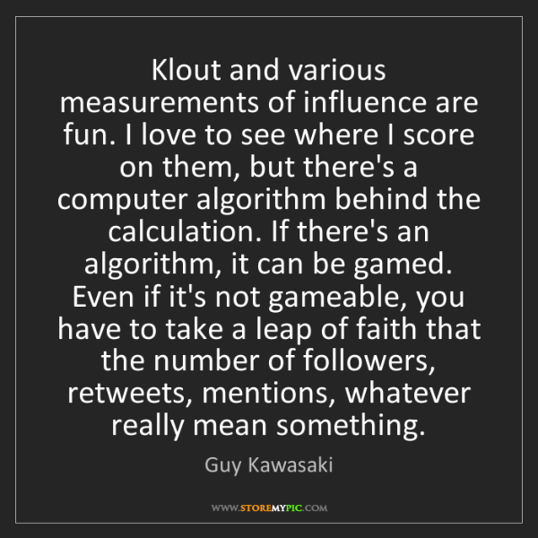 Guy Kawasaki: Klout and various measurements of influence are fun....