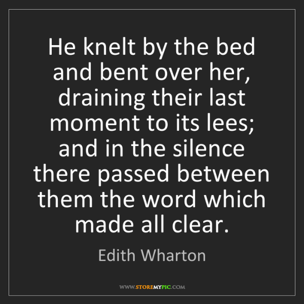 Edith Wharton: He knelt by the bed and bent over her, draining their...