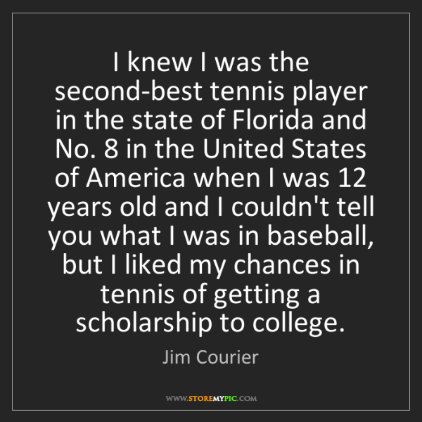 Jim Courier: I knew I was the second-best tennis player in the state...