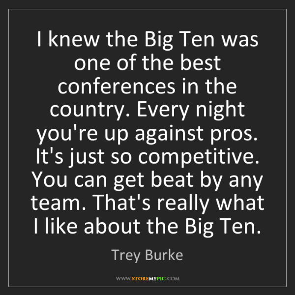 Trey Burke: I knew the Big Ten was one of the best conferences in...