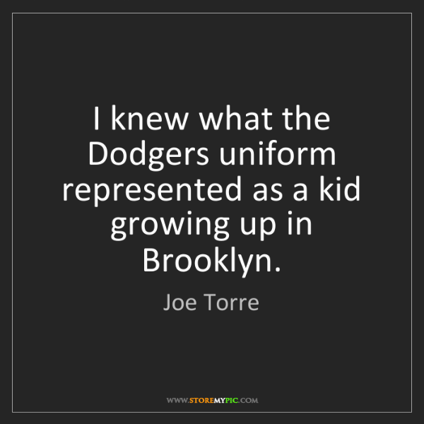 Joe Torre: I knew what the Dodgers uniform represented as a kid...