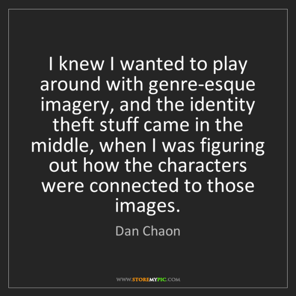 Dan Chaon: I knew I wanted to play around with genre-esque imagery,...