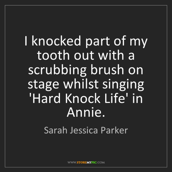 Sarah Jessica Parker: I knocked part of my tooth out with a scrubbing brush...