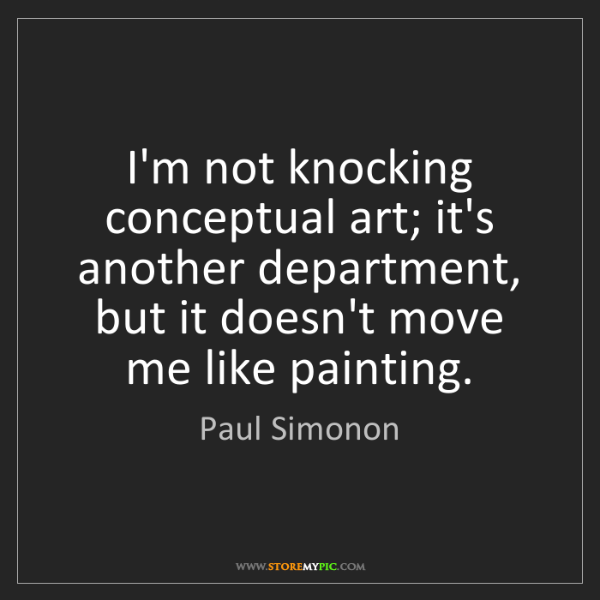 Paul Simonon: I'm not knocking conceptual art; it's another department,...
