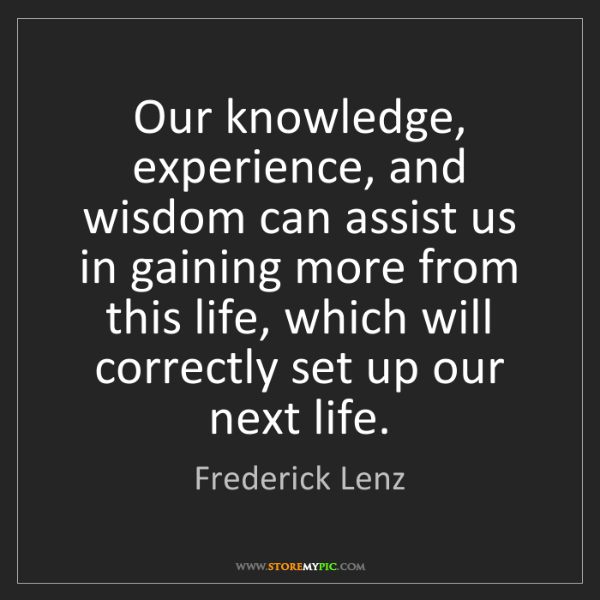 Frederick Lenz: Our knowledge, experience, and wisdom can assist us in...