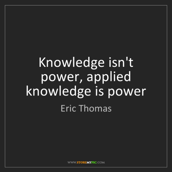 Eric Thomas: Knowledge isn't power, applied knowledge is power