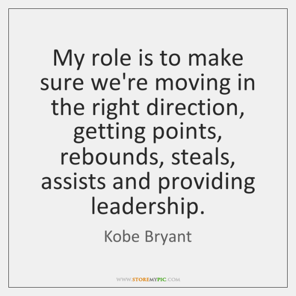 My role is to make sure we're moving in the right direction, ...