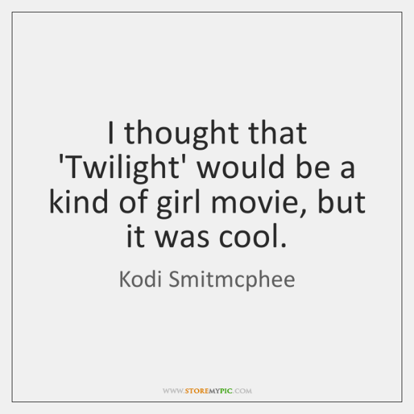I thought that 'Twilight' would be a kind of girl movie, but ...
