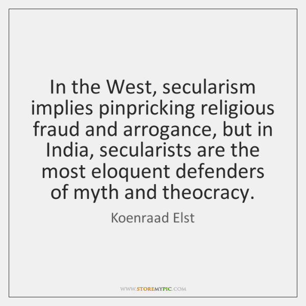 In the West, secularism implies pinpricking religious fraud and arrogance, but in ...