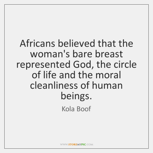 Africans believed that the woman's bare breast represented God, the circle of ...