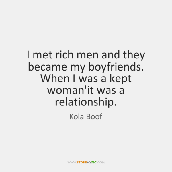 I met rich men and they became my boyfriends. When I was ...