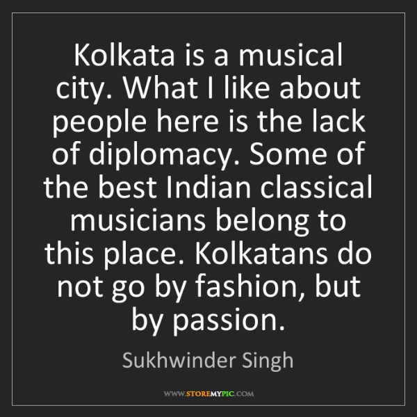 Sukhwinder Singh: Kolkata is a musical city. What I like about people here...