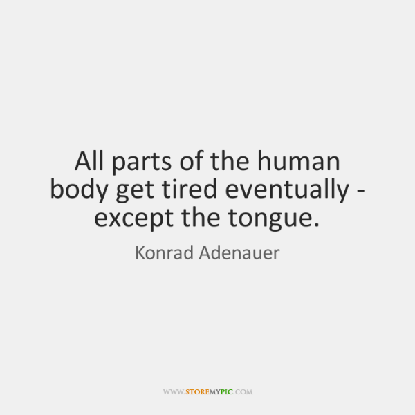 All parts of the human body get tired eventually - except the ...