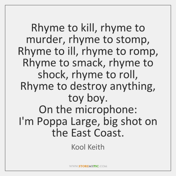 Rhyme to kill, rhyme to murder, rhyme to stomp,  Rhyme to ill, ...