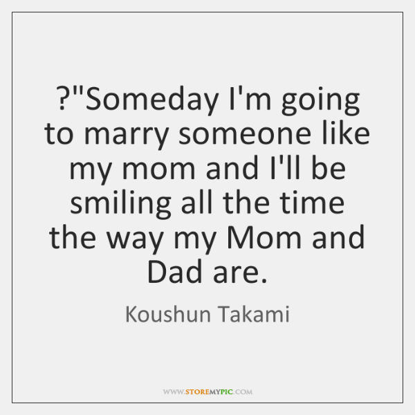 """?""""Someday I'm going to marry someone like my mom and I'll be ..."""