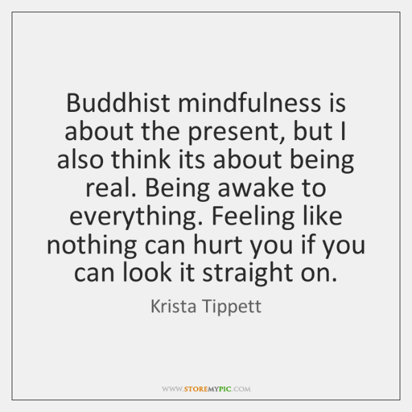 Buddhist mindfulness is about the present, but I also think its about ...