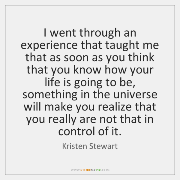 I went through an experience that taught me that as soon as ...