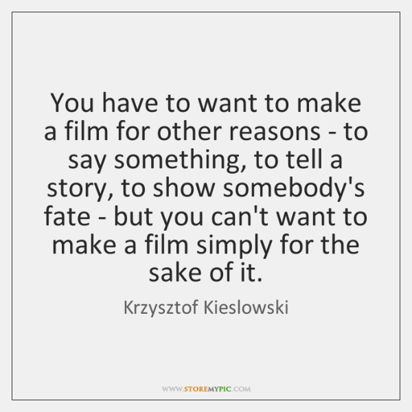 You have to want to make a film for other reasons - ...