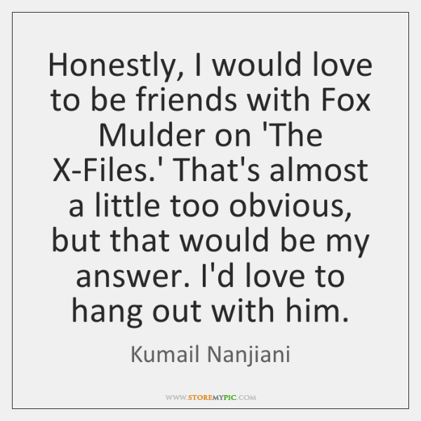 Honestly, I would love to be friends with Fox Mulder on 'The ...
