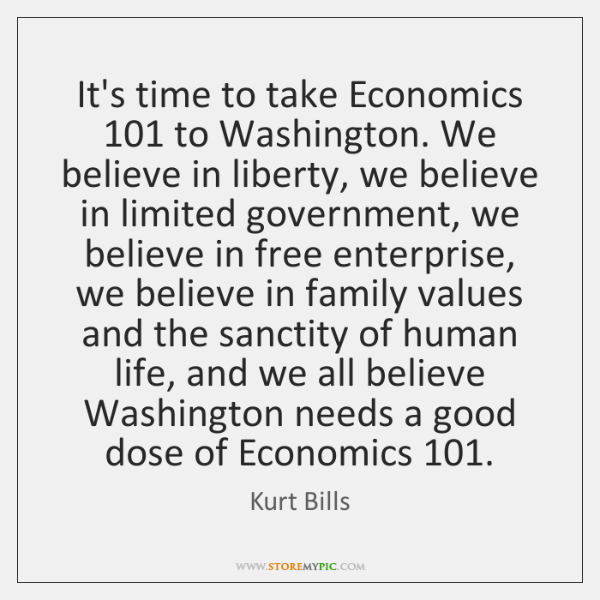 It's time to take Economics 101 to Washington. We believe in liberty, we ...