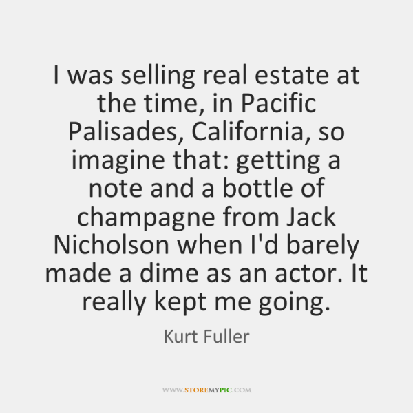 I was selling real estate at the time, in Pacific Palisades, California, ...