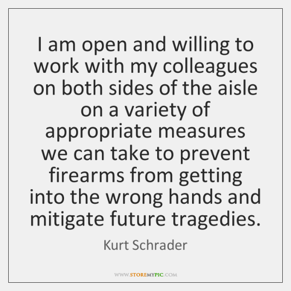 I am open and willing to work with my colleagues on both ...