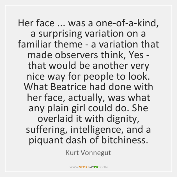 Her face ... was a one-of-a-kind, a surprising variation on a familiar theme ...