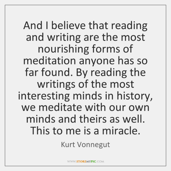 And I believe that reading and writing are the most nourishing forms ...