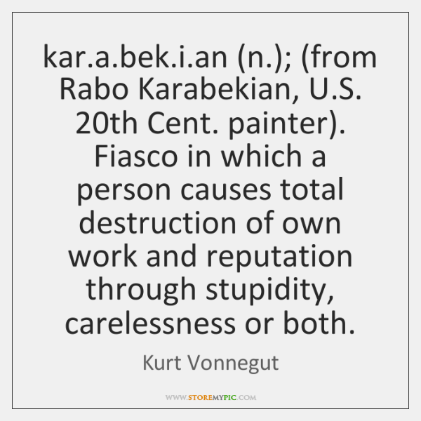 kar.a.bek.i.an (n.); (from Rabo Karabekian, U.S. 20th ...