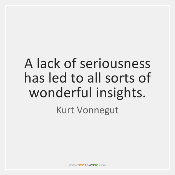 A lack of seriousness has led to all sorts of wonderful insights.