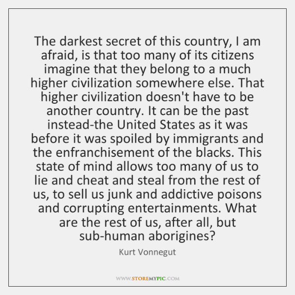 The darkest secret of this country, I am afraid, is that too ...