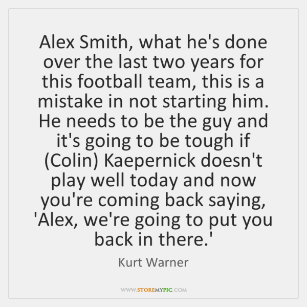 Alex Smith, what he's done over the last two years for this ...