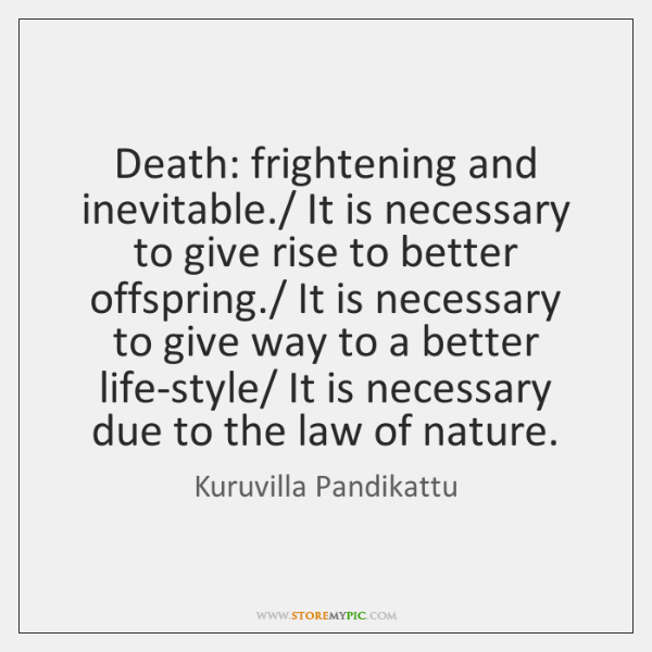 Death: frightening and inevitable./ It is necessary to give rise to better ...