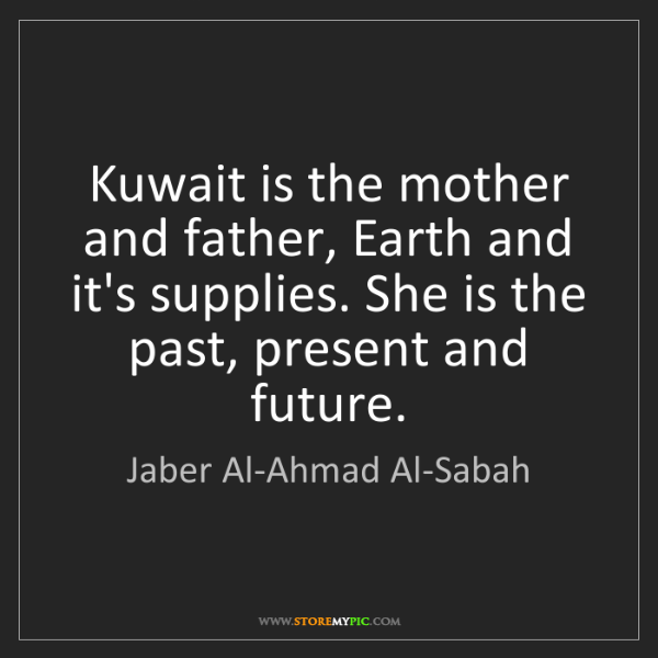 Jaber Al-Ahmad Al-Sabah: Kuwait is the mother and father, Earth and it's supplies....
