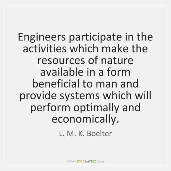 Engineers participate in the activities which make the resources of nature available ...