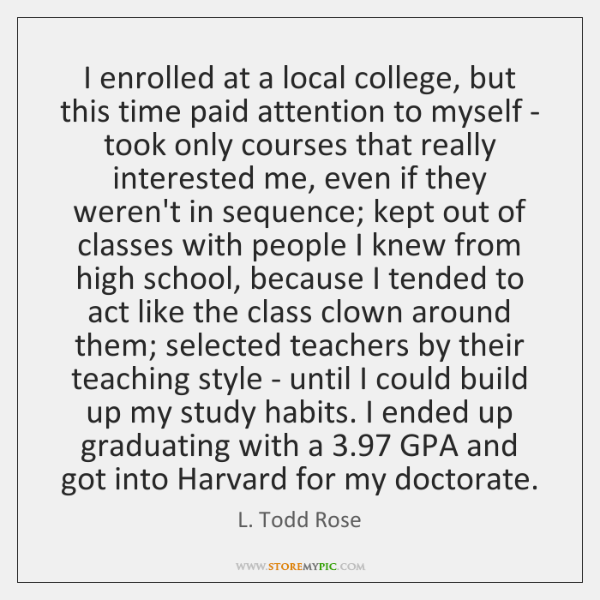 I enrolled at a local college, but this time paid attention to ...