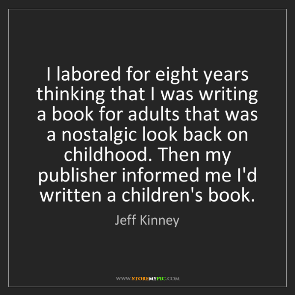 Jeff Kinney: I labored for eight years thinking that I was writing...