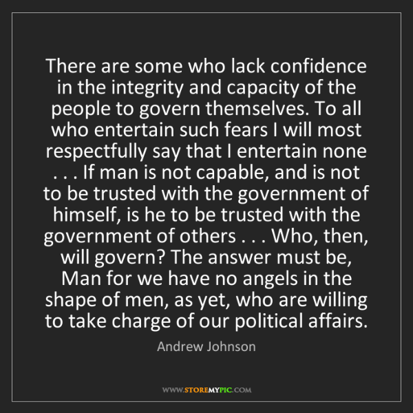 Andrew Johnson: There are some who lack confidence in the integrity and...